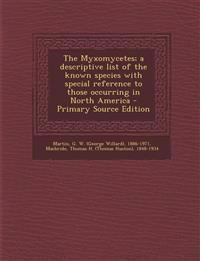 The Myxomycetes; a descriptive list of the known species with special reference to those occurring in North America - Primary Source Edition