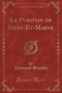 Le Puritain de Seine-Et-Marne (Classic Reprint)