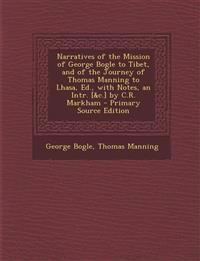 Narratives of the Mission of George Bogle to Tibet, and of the Journey of Thomas Manning to Lhasa, Ed., with Notes, an Intr. [&c.] by C.R. Markham - P