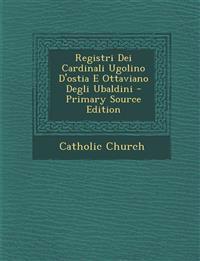 Registri Dei Cardinali Ugolino D'Ostia E Ottaviano Degli Ubaldini - Primary Source Edition