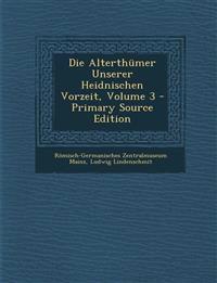 Die Alterthümer Unserer Heidnischen Vorzeit, Volume 3