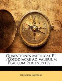 Quaestiones Metricae Et Prosodiacae Ad Valerium Flaccum Pertinentes ...