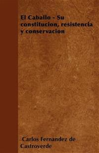 El Caballo - Su constitución, resistencia y conservación