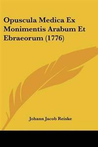 Opuscula Medica Ex Monimentis Arabum Et Ebraeorum