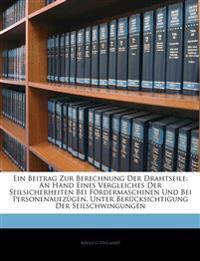 Ein Beitrag Zur Berechnung Der Drahtseile: An Hand Eines Vergleiches Der Seilsicherheiten Bei Fördermaschinen Und Bei Personenaufzügen, Unter Berücksi