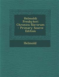 Helmoldi Presbyteri Chronica Slavorum - Primary Source Edition