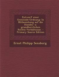 Entwurf einer Gemeinde-Ordnung: In Mitbeziehung auf die Standes- u. grundherrlichen Rechts-Verhältnisse. - Primary Source Edition