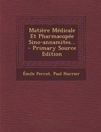 Matiere Medicale Et Pharmacopee Sino-Annamites... - Primary Source Edition