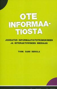 Ote informaatiosta.Johdatus informaatiotutkimukseen ja interaktiiiviseen m