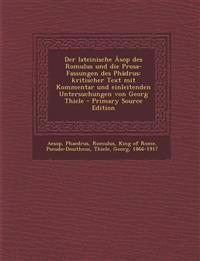 Der Lateinische Asop Des Romulus Und Die Prosa-Fassungen Des Phadrus: Kritischer Text Mit Kommentar Und Einleitenden Untersuchungen Von Georg Thiele -