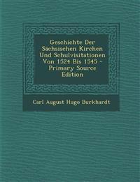 Geschichte Der Sächsischen Kirchen Und Schulvisitationen Von 1524 Bis 1545