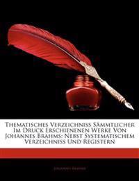 Thematisches Verzeichniss Sämmtlicher Im Druck Erschienenen Werke Von Johannes Brahms: Nebst Systematischem Verzeichniss Und Registern