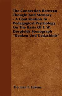 "The Connection Between Thought And Memory - A Contribution To Pedagogical Psychology On The Basis Of F. W. Dorpfelds Monograph ""Denken Und Gedachtnis"""