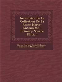 Inventaire De La Collection De La Reine Marie-Antoinette - Primary Source Edition