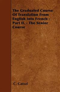 The Graduated Course Of Translation From English Into French - Part II. - The Senior Course