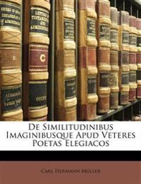 De Similitudinibus Imaginibusque Apud Veteres Poetas Elegiacos