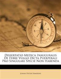 Dissertatio Medica Inauguralis De Febre Vulgo Dicta Puerperali Pro Singulari Specie Non Habenda