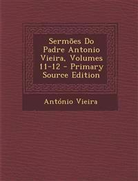 Sermoes Do Padre Antonio Vieira, Volumes 11-12 - Primary Source Edition