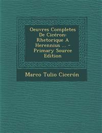 Oeuvres Completes de Ciceron: Rhetorique a Herennius ... - Primary Source Edition