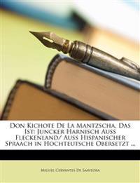 Don Kichote de la Mantzscha, das ist: Juncker Harnisch auß Fleckenland/ auß hispanischer Spraach in hochteutsche obersetzt