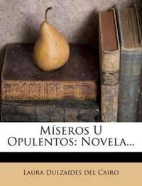 Míseros U Opulentos: Novela...