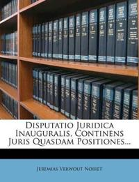 Disputatio Juridica Inauguralis, Continens Juris Quasdam Positiones...