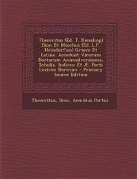 Theocritus (Ed. T. Kiessling) Bion Et Moschus (Ed. L.F. Heindorfius) Graece Et Latine. Accedunt Virorum Doctorum Animadversiones, Scholia, Indices: Et