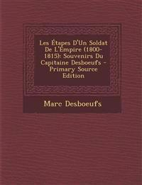 Les Etapes D'Un Soldat de L'Empire (1800-1815): Souvenirs Du Capitaine Desboeufs - Primary Source Edition