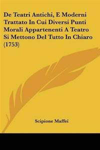 De Teatri Antichi, E Moderni Trattato In Cui Diversi Punti Morali Appartenenti A Teatro Si Mettono Del Tutto In Chiaro (1753)