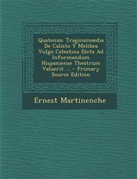 Quatenus: Tragicomoedia de Calisto y Melibea Vulgo Celestina Dicta Ad Informandum Hispaniense Theatrum Valuerit ... - Primary So