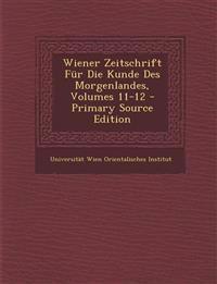 Wiener Zeitschrift Für Die Kunde Des Morgenlandes, Volumes 11-12 - Primary Source Edition
