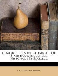 Le Mexique, Résumé Géographique, Statistique, Industriel, Historique Et Social......
