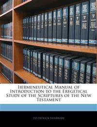 Iiermeneutical Manual of Introduction to the Eregetical Study of the Scriptures of the New Testament