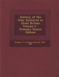 History of the Holy Eucharist in Great Britain Volume 2 - Primary Source Edition