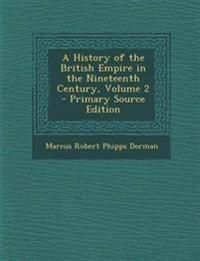 A History of the British Empire in the Nineteenth Century, Volume 2 - Primary Source Edition