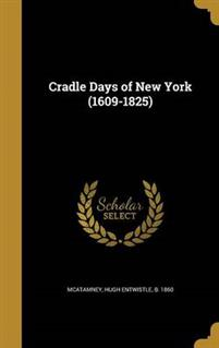 CRADLE DAYS OF NEW YORK (1609-
