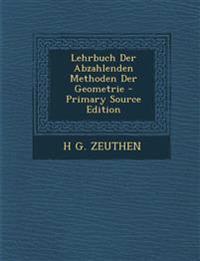 Lehrbuch Der Abzahlenden Methoden Der Geometrie - Primary Source Edition