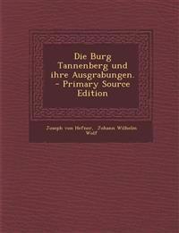 Die Burg Tannenberg Und Ihre Ausgrabungen. - Primary Source Edition