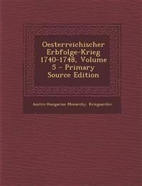 Oesterreichischer Erbfolge-Krieg 1740-1748, Volume 5 - Primary Source Edition