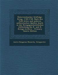Österreichischer Erbfolge-Krieg, 1740-1748. Nach den Feld-Acten und anderen authentischen Quellen bearb. in der Kriegsgeschichtlichen Abtheilung des K