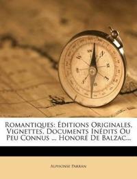 Romantiques: Éditions Originales, Vignettes, Documents Inédits Ou Peu Connus ... Honoré De Balzac...