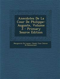 Anecdotes de La Cour de Philippe-Auguste, Volume 3 - Primary Source Edition