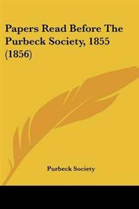 Papers Read Before the Purbeck Society, 1855