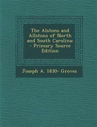 The Alstons and Allstons of North and South Carolina; - Primary Source Edition