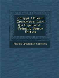 Corippi Africani Grammatici Libri Qvi Svpersvnt - Primary Source Edition