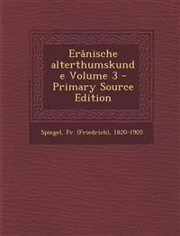 Eranische Alterthumskunde Volume 3