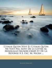 L'italie Qu'on Voit Et L'italie Qu'on Ne Voit Pas, Suivi De La Lettre Al Misogallo Signor Crispi Et De La Réponse À S. Exc. M. Nigra ...