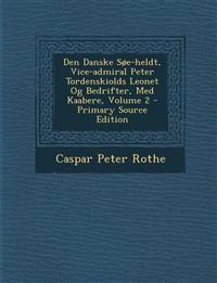 Den Danske SOE-Heldt, Vice-Admiral Peter Tordenskiolds Leonet Og Bedrifter, Med Kaabere, Volume 2 - Primary Source Edition