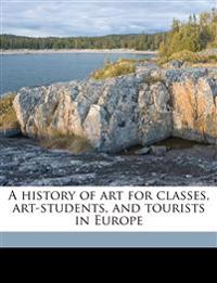 A history of art for classes, art-students, and tourists in Europe