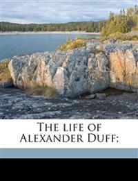 The life of Alexander Duff; Volume 1